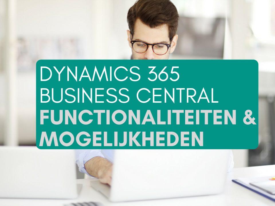 DYNAMICS 365 BUSINESS CENTRAL FUNCTIONALITEITEN & MOGELIJKHEDEN