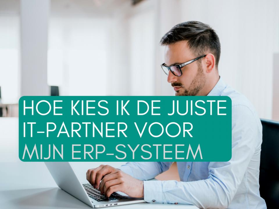 Hoe kies ik de juiste IT-partner voor mijn ERP-systeem