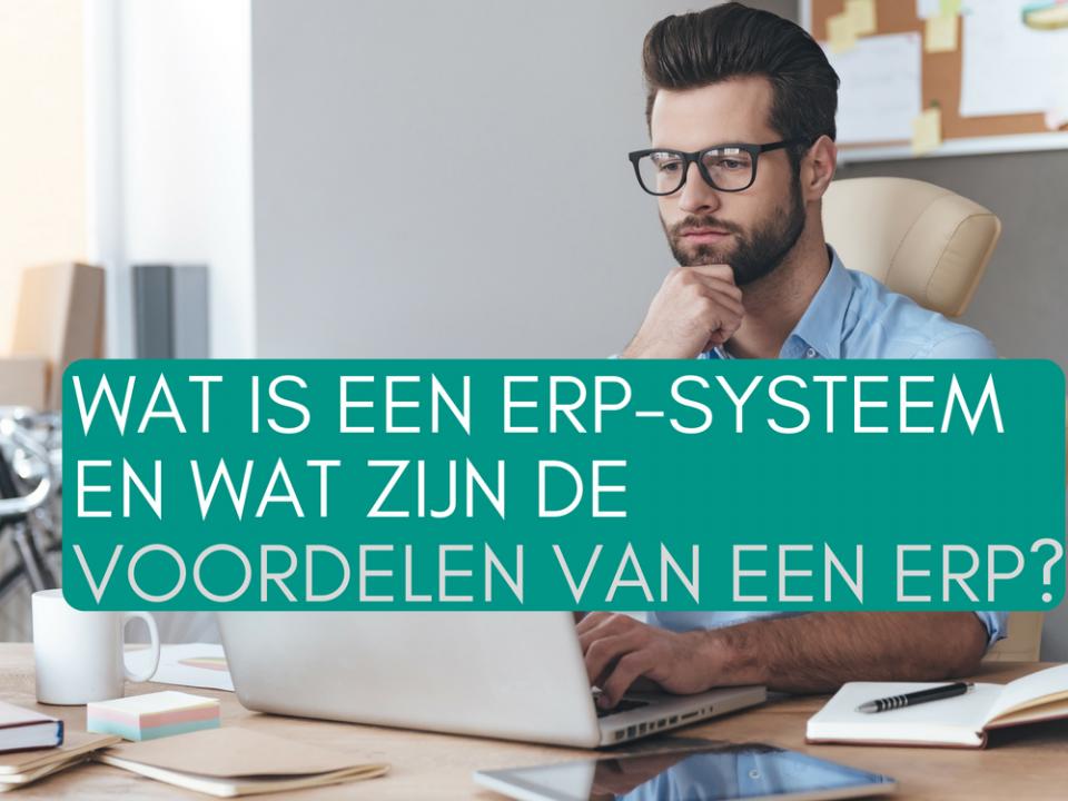 Wat is een ERP-systeem en wat zijn de voordelen van een ERP